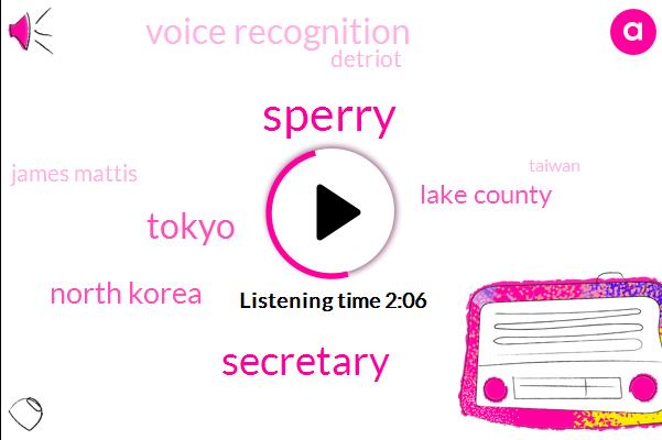 Sperry,Secretary,Tokyo,North Korea,Lake County,Voice Recognition,Detriot,James Mattis,Taiwan,San Luis Obispo California,Scott