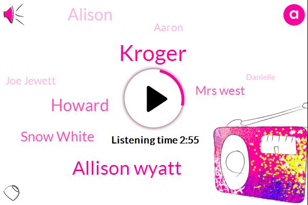 Kroger,Allison Wyatt,Howard,Snow White,Mrs West,Alison,Aaron,Joe Jewett,Danielle,Five Dollars