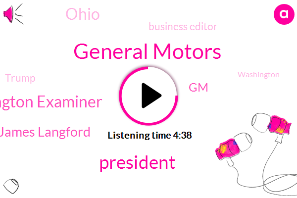 General Motors,President Trump,Washington Examiner,James James Langford,GM,Ohio,Business Editor,Donald Trump,Washington,James Langford,Chief Executive Officer,Mary Barra,United States,North America,Notre,Senate