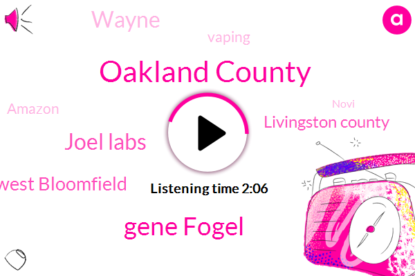 Oakland County,WJR,Gene Fogel,Joel Labs,West Bloomfield,Livingston County,Wayne,Vaping,Amazon,Novi,Eighty Percent,Sixty Days