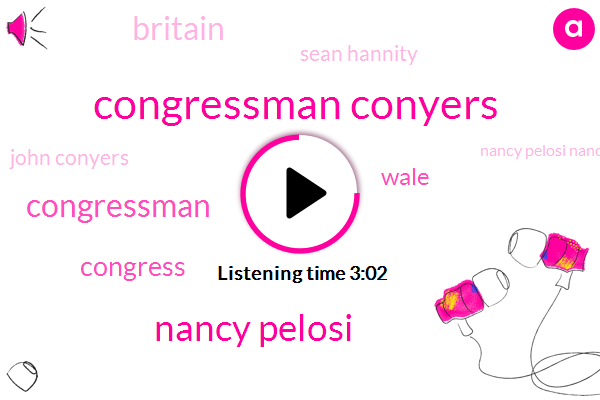 Congressman Conyers,Nancy Pelosi,Congressman,Congress,Wale,Britain,Sean Hannity,John Conyers,Nancy Pelosi Nancy Pelosi,Director
