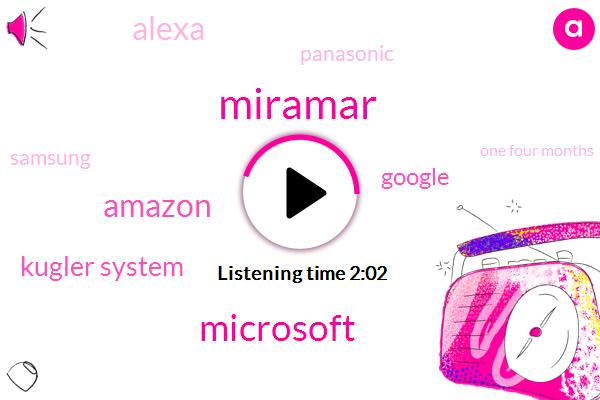 Miramar,Microsoft,Amazon,Kugler System,Google,Alexa,Panasonic,Samsung,One Four Months