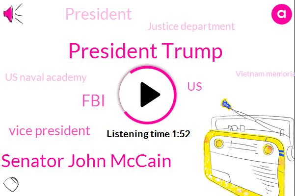 President Trump,Senator John Mccain,FBI,Vice President,United States,Justice Department,Us Naval Academy,Vietnam Memorial,Barbara Kusak,Joe Biden,Jan Johnson,Arizona,Senate,Maryland,Phoenix,Andrews,Johnny,Bloomberg,Jeff Sessions