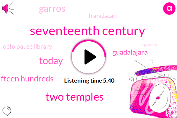 Seventeenth Century,Two Temples,Today,Early Fifteen Hundreds,Guadalajara,Garros,ONE,Franciscan,Octo Pause Library,Spanish,St Louis,Plaza New,Aranzazu,Francisco
