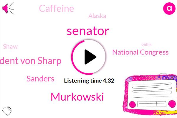 Senator,Murkowski,President Von Sharp,Sanders,National Congress,Caffeine,Alaska,Shaw,Gillis,Lisa,Michael