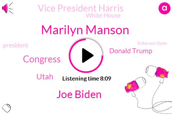 Marilyn Manson,Joe Biden,Congress,Utah,Donald Trump,Vice President Harris,White House,President Trump,Erika Von Stein,Polly He,Mr Grisham,California,Mr Davis,President Grandpa,Mr Manson,Antarctica,Norah O'donnell,Warner,Serena Williams