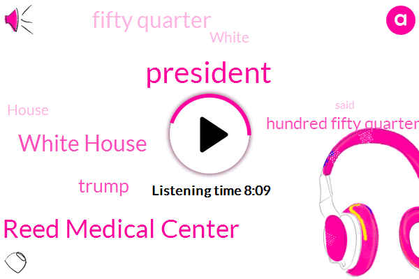 Walter Reed Medical Center,White House,President Trump,Donald Trump,Hundred Fifty Quarter,Fifty Quarter