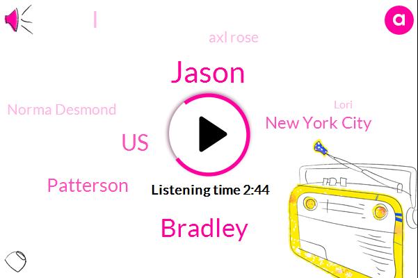 Jason,Bradley,United States,Patterson,New York City,Axl Rose,Norma Desmond,Lori,Russ,Ten Minutes