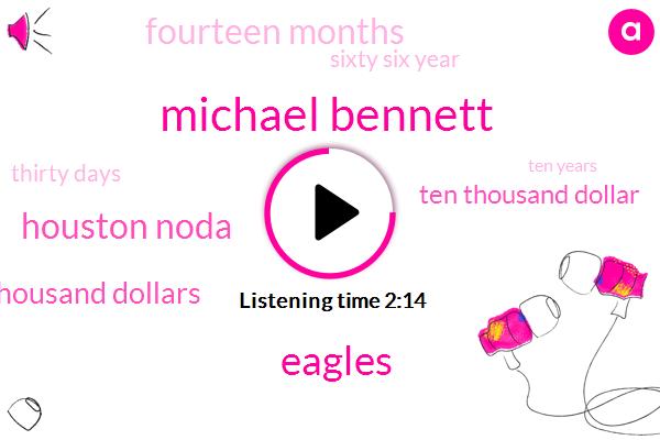 Michael Bennett,Eagles,Houston Noda,Ten Thousand Dollars,Ten Thousand Dollar,Fourteen Months,Sixty Six Year,Thirty Days,Ten Years,Ten Year
