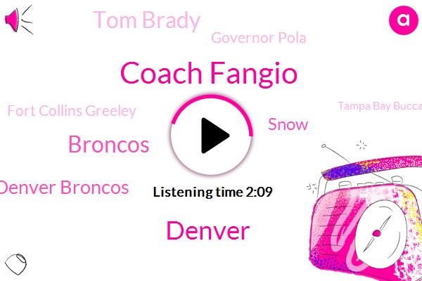 Coach Fangio,Broncos,Denver,Denver Broncos,Snow,Tom Brady,Governor Pola,Fort Collins Greeley,Tampa Bay Buccaneers,Britney Bull,Khun,Dr Amy Duck,Logan,Wyoming,KAY,FEN,Kayo