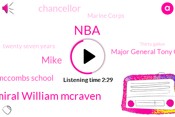 NBA,Admiral William Mcraven,Mike,Mccombs School,Major General Tony Cucolo,Chancellor,Marine Corps,Twenty Seven Years,Thirty Gallon,One Year,Mill