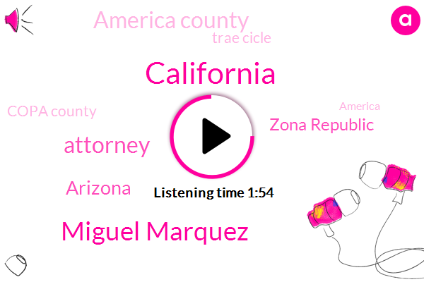 California,Miguel Marquez,Attorney,Arizona,Zona Republic,America County,Trae Cicle,Copa County,America,Evan Haning,Nick Valencia,Pacific Gas,Murder,Eleven Year