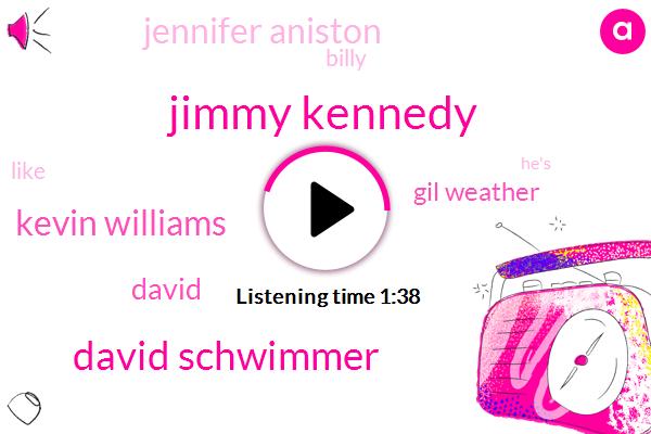 Jimmy Kennedy,David Schwimmer,Kevin Williams,David,Gil Weather,Jennifer Aniston,Billy