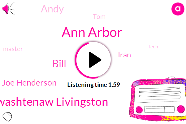 Ann Arbor,Washtenaw Livingston,Bill,Joe Henderson,Iran,Andy,TOM