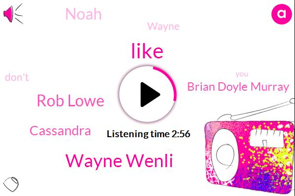 Wayne Wenli,Rob Lowe,Cassandra,Brian Doyle Murray,Noah,Wayne