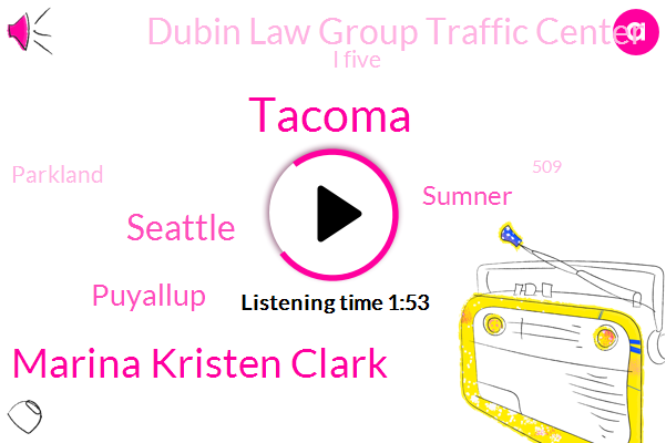 Tacoma,Marina Kristen Clark,Seattle,Puyallup,Sumner,Dubin Law Group Traffic Center,I Five,Parkland,509,Kira,River Road,U District,Today,My Marine Marina,I 90,167,I Five 45Th,Two Collisions,Two Left Lanes,First