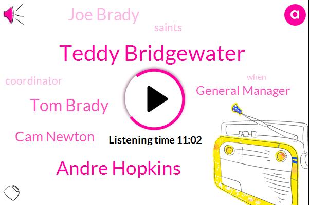 Teddy Bridgewater,Andre Hopkins,Tom Brady,Cam Newton,General Manager,Joe Brady,Saints,Coordinator,Dj Bucky,Brady,Turner,CAM,Andrea Hopkins,New England,Football,Ron Rivera,Bucky Brooks