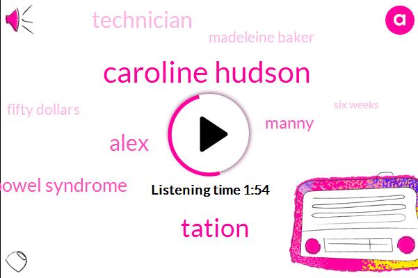 Caroline Hudson,Tation,Alex,Bowel Syndrome,Manny,Technician,Madeleine Baker,Fifty Dollars,Six Weeks
