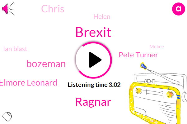 Brexit,Ragnar,Bozeman,Elmore Leonard,Pete Turner,Chris,Helen,Ian Blast,Mckee,Producer,Alba,Fifty Two Percent