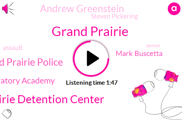Grand Prairie,Grand Prairie Detention Center,Grand Prairie Police,Uplift Grand Preparatory Academy,Mark Buscetta,Andrew Greenstein,Steven Pickering,Assault,Jameel,Uptown,Officer,Richard