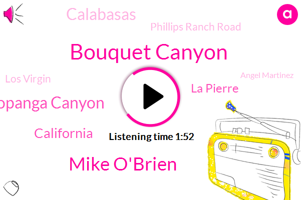 Bouquet Canyon,Mike O'brien,Topanga Canyon,California,La Pierre,Calabasas,Phillips Ranch Road,Los Virgin,Angel Martinez,Sherman Oaks,Haskell,Son Lux,Attorney,Hollywood