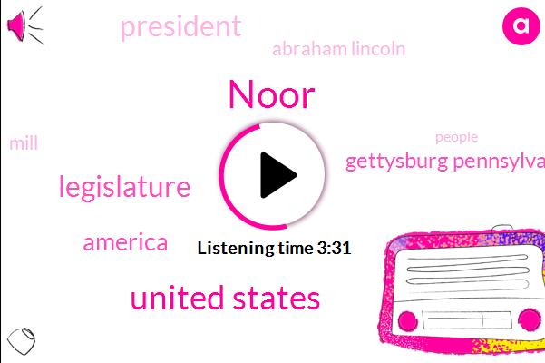 Noor,United States,Legislature,America,Gettysburg Pennsylvania,President Trump,Abraham Lincoln,Mill