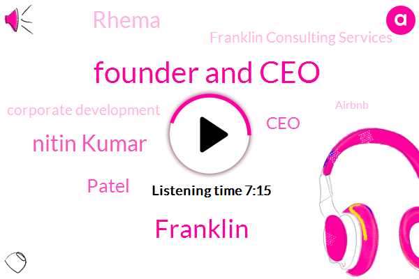M&A,Founder And Ceo,Franklin,Nitin Kumar,Patel,Rhema,CEO,Franklin Consulting Services,Corporate Development,Airbnb,Newtons,Rome,Dave,Jeff