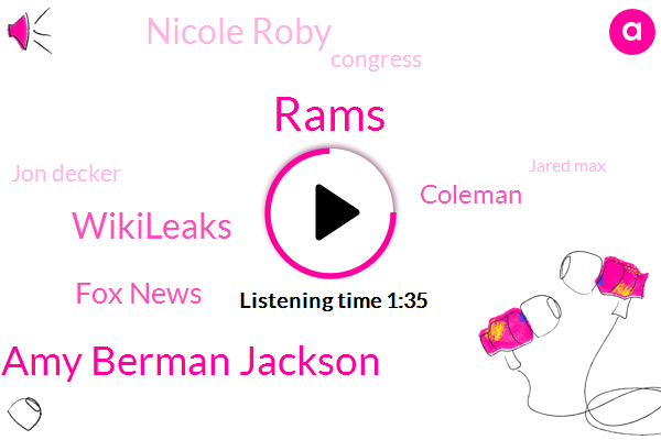 Rams,Amy Berman Jackson,Wikileaks,Fox News,Coleman,Nicole Roby,Congress,Jon Decker,Jared Max,Special Counsel,Government,New Orleans,White House,Atlanta,Eight Percent,Thirty Years