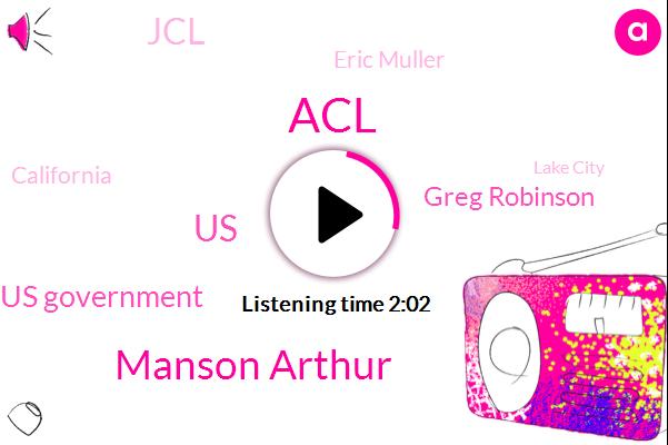 ACL,Manson Arthur,Us Government,United States,Greg Robinson,JCL,Eric Muller,California,Lake City,Representative,Pearl Harbor,Fred,Salt,Tahama