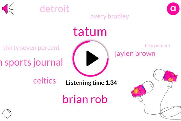 Tatum,Brian Rob,Boston Sports Journal,Celtics,Jaylen Brown,Detroit,Avery Bradley,Thirty Seven Percent,Fifty Percent