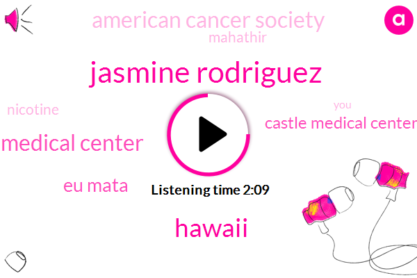 Jasmine Rodriguez,Hawaii,Tussle Medical Center,Eu Mata,Castle Medical Center,American Cancer Society,Mahathir,Nicotine