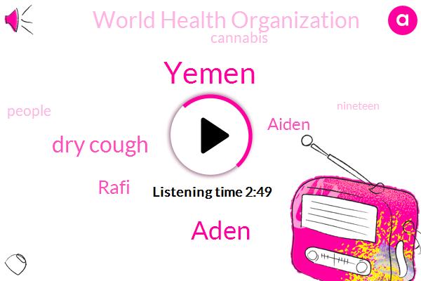 Yemen,Aden,Dry Cough,Rafi,Aiden,World Health Organization,Cannabis