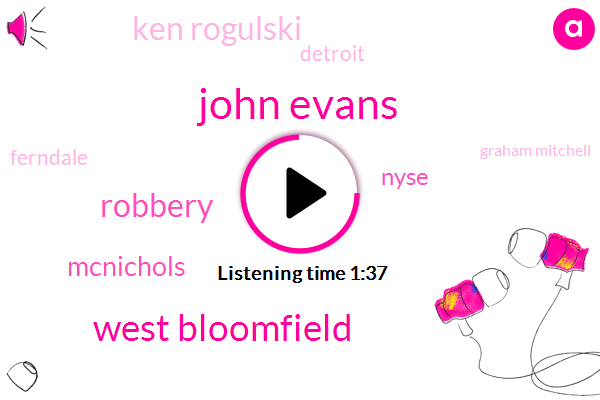 WJR,John Evans,West Bloomfield,Robbery,Mcnichols,Nyse,Ken Rogulski,Detroit,Ferndale,Graham Mitchell,Five Years