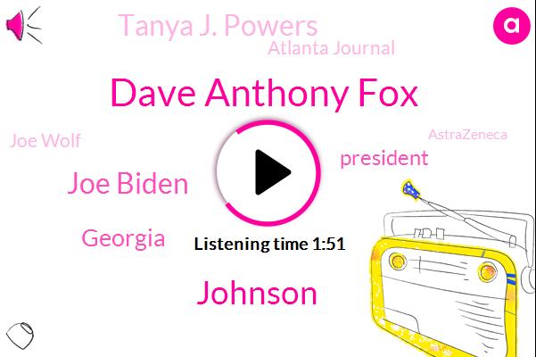 Dave Anthony Fox,Johnson,Joe Biden,Georgia,President Trump,Tanya J. Powers,Atlanta Journal,Joe Wolf,Astrazeneca,Amy Cockney Barrett,Fox Business,Judiciary Committee,Atlanta,Corona,CFO,Maura,Supreme Court,Florida