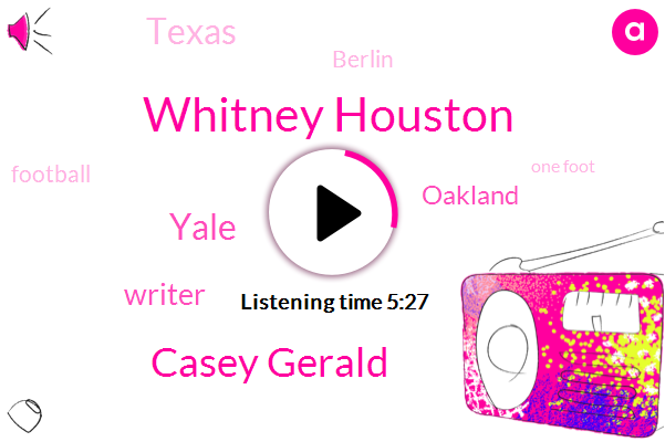 Whitney Houston,Casey Gerald,Yale,Writer,Oakland,Texas,Berlin,Football,One Foot,Five Years,One Day