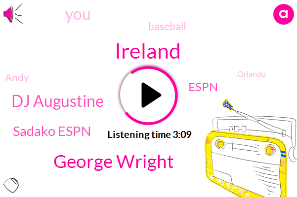 Ireland,George Wright,Dj Augustine,Sadako Espn,Espn,Baseball,Andy,Orlando,Thirty Two Percent,Eighteen Percent,Thirteen Percent