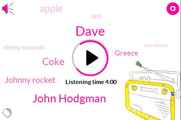 Dave,John Hodgman,Coke,Johnny Rocket,Greece,Apple,Jani,Ninety Seconds,One Minute,Two Hours