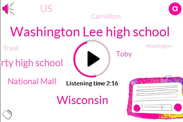 Washington Lee High School,Wisconsin,Liberty High School,National Mall,Toby,United States,Carrollton,Trask,Washington,CSX,Arlington,Missouri,Saint Louis,Ohio