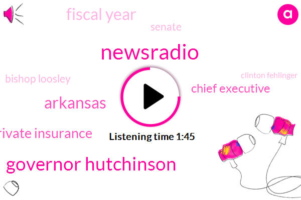 Newsradio,Governor Hutchinson,Arkansas,Private Insurance,Chief Executive,Fiscal Year,Senate,Bishop Loosley,Clinton Fehlinger,Lowincome,Director,Rebecca Jeffrey,Five Hundred Million Dollars,Four Hundred Million Dollars,Thirty Four Degrees,Seventy Six Percent,Eleven Percent