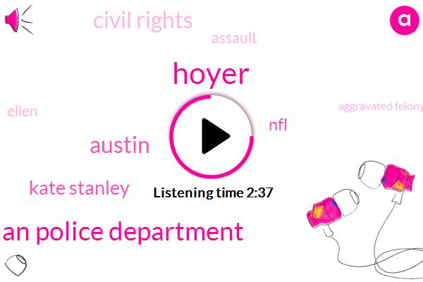 Hoyer,Austrian Police Department,Austin,Kate Stanley,NFL,Civil Rights,Assault,Ellen,Aggravated Felony,Baird,San Francisco,Racketeering,Bloch,Six Months