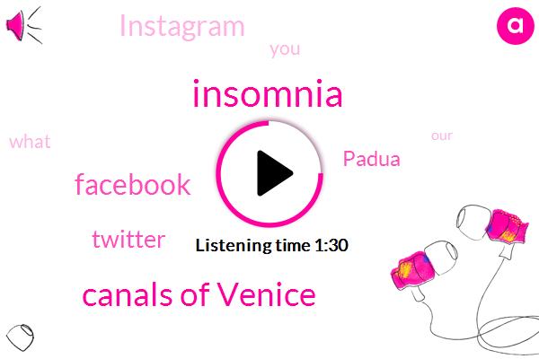 Insomnia,Canals Of Venice,Facebook,Twitter,Padua,Instagram