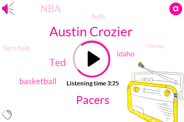 Austin Crozier,TED,Pacers,Basketball,Idaho,NBA,Bulls,Saco Field,Chicago,Five Year