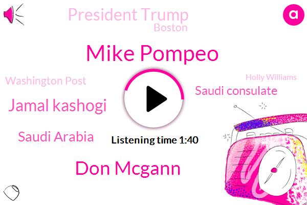 Mike Pompeo,Don Mcgann,Jamal Kashogi,Saudi Arabia,Saudi Consulate,President Trump,Boston,Washington Post,Holly Williams,CBS,Jonathan Kosta,Turkey,New York Times,Istanbul,Washington,Brooklyn,Jamaica,White House,Bell