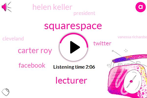 Squarespace,Lecturer,Carter Roy,Facebook,Twitter,Helen Keller,President Trump,Cleveland,Vanessa Richardson,Apple,Google,Spotify,Grover Cleveland,Seven Years,Ten Percent
