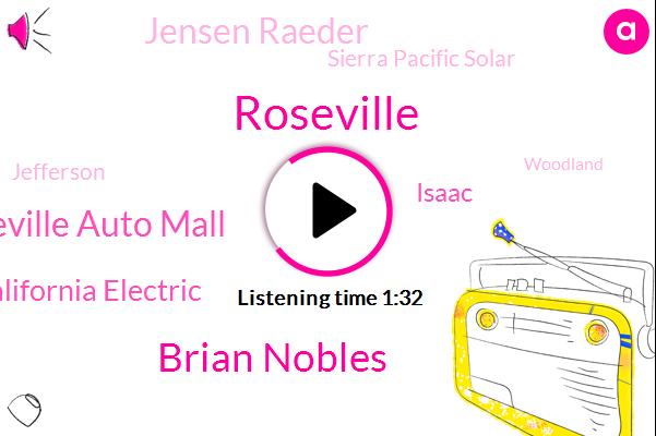 Roseville,Brian Nobles,Roseville Auto Mall,California Electric,Isaac,Jensen Raeder,Sierra Pacific Solar,Jefferson,Woodland,Sacramento