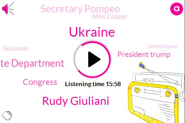 Ukraine,Rudy Giuliani,State Department,Congress,President Trump,Secretary Pompeo,Miss Cooper,Solomon,United States,Ambassador Sunland,Mr Chairman Undersecretary,European Union