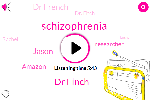 Schizophrenia,Dr Finch,Jason,Amazon,Researcher,Dr French,Dr. Fitch,Rachel