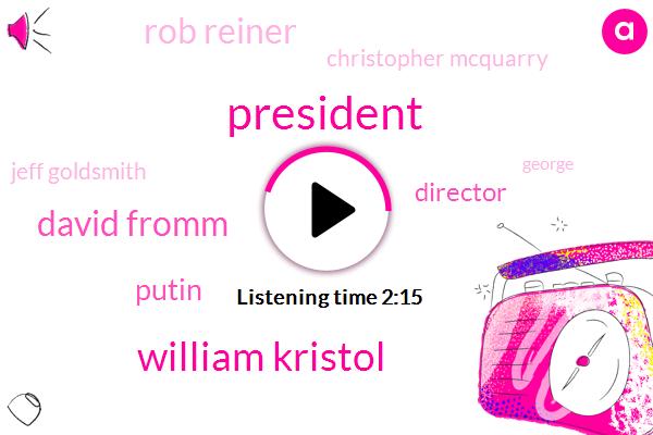 President Trump,William Kristol,David Fromm,Putin,Director,Rob Reiner,Christopher Mcquarry,Jeff Goldsmith,George,Joey Hardstone,Writer