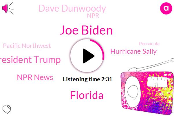 Joe Biden,Florida,President Trump,Npr News,Hurricane Sally,Dave Dunwoody,NPR,Pacific Northwest,Pensacola,Kirk Sigler,Gulf,Kirk Siegel,Gulf Coast,Sally,Jack,Escambia County,Vice President,WWF,Seif