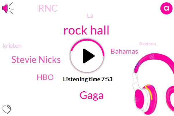 Rock Hall,Gaga,Stevie Nicks,HBO,Bahamas,RNC,LA,Kristen,Akerson,Don Henley,Harry,Arianna `Grande